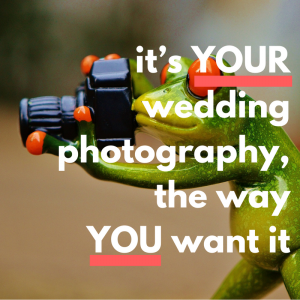 Your Wedding, Your Photography